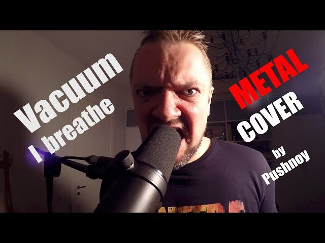 Vacuum iBreathe 😬 METAL 🎸 COVER by Pushnoy