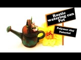 Rustic Watering can- Pot- Polymer clay(Fimo) Tutorial