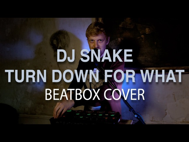 🔥 DJ Snake - Turn Down For What (Beatbox cover) 🔥 GBBB2018 Loopstation Wildcard