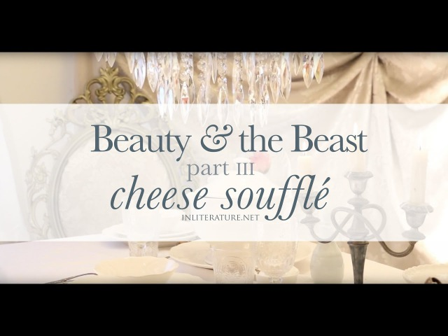 Cheese Soufflé | Part III Beauty and the Beast Menu | Food in Literature