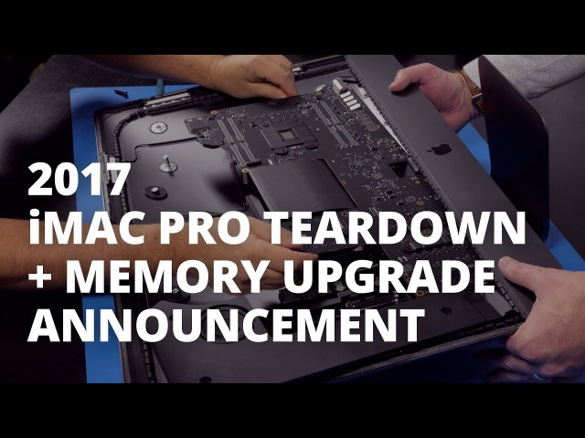 2017 iMac Pro Teardown OWC Memory Upgrade Announcement