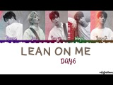 DAY6 - Lean On Me (오늘은 내게) Lyrics [Color Coded_Han_Rom_Eng] кфк
