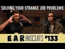 Solving Your Strange Job Problems | Ear Biscuits