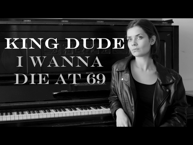 King Dude - I wanna die at 69 (Piano cover)