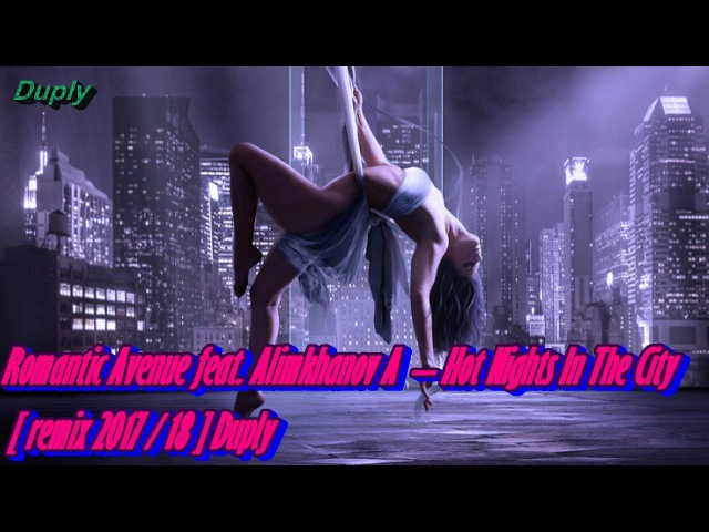 Romantic Avenue feat. Alimkhanov A – Hot Nights In The City (Original Mix) [ Remix 2017/18 ] Duply
