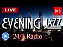 ▶️ SMOOTH EVENING JAZZ Music Radio 247 Live Stream Relaxing Elegant Jazz To End The Day