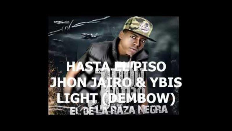 Hasta El Piso. Jhon Jairo Raza Negra Feat Ybis Light Prod Dj Pelon Dj Pipo