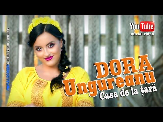 DORA UNGUREANU Casa de la tara oficial video