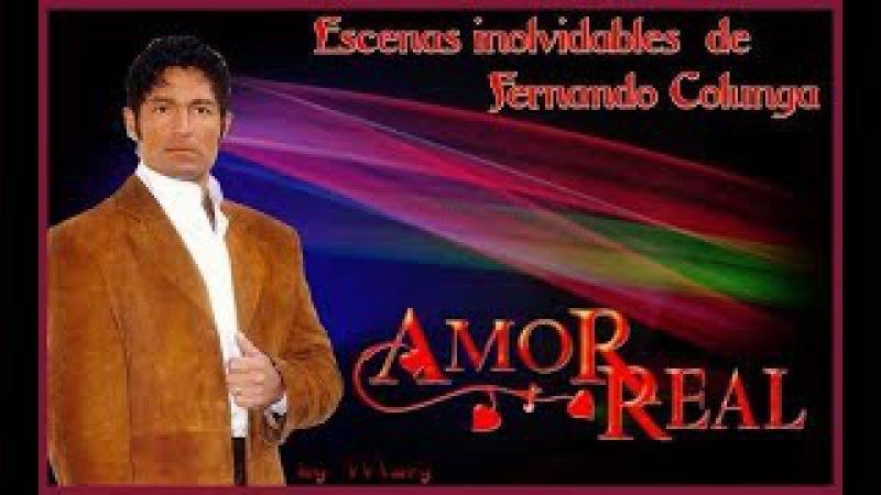 Escenas Inolvidables de Fernando Colunga FINAL extendido de AMOR REAL