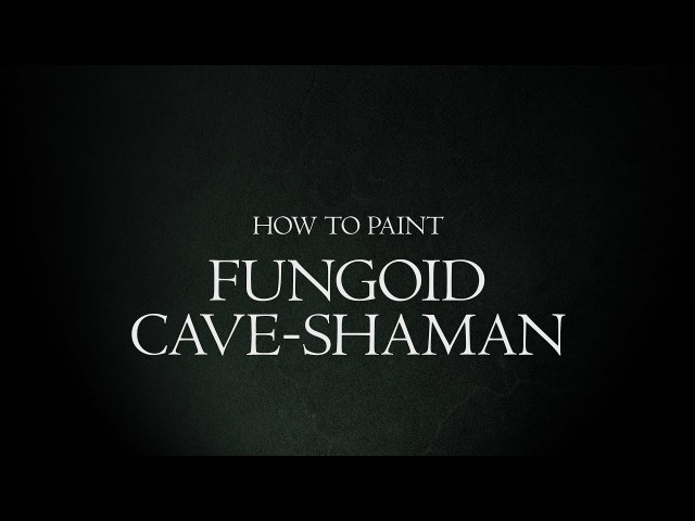 How to Paint Malign Portents - Fungoid Cave-Shaman.