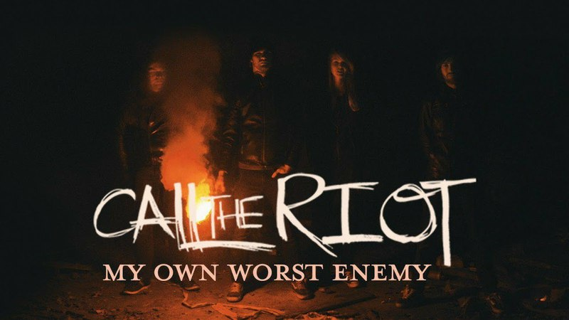 Call The Riot - My Own Worst Enemy