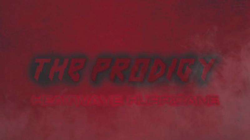 The Prodigy ~ Heatwave Hurricane ( UnreLeased, Kickass Re-Work 2017 )