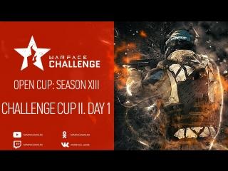 Open Cup: Season XIII Challenge Cup II. Day 1