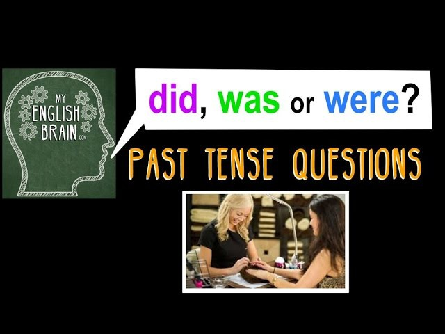 Did, Was or Were? Past Tense Questions: My English Brain