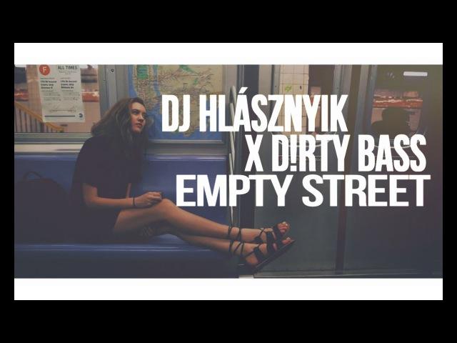 Dj Hlásznyik x D!rty Bass - Empty Street (Original Vocal Mix) [2018]