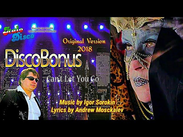 DiscoBonus - NEW 2018 - Can't Let You Go / Music by Igor Sorokin Lyrics by Andrew Mosckalev