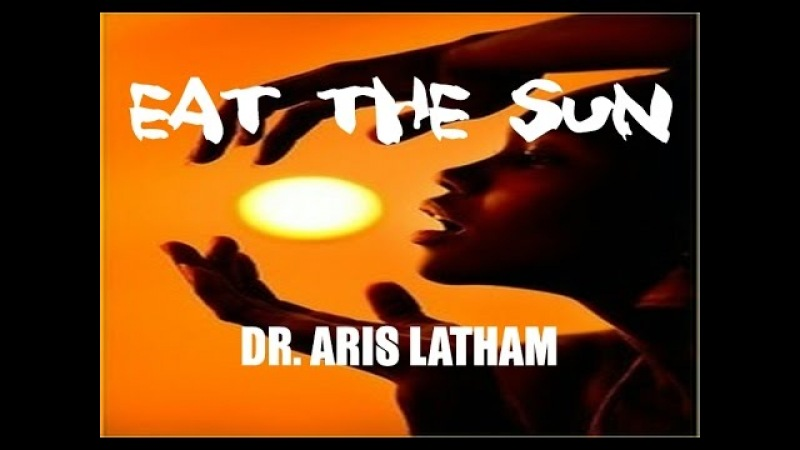 EAT THE SUN - Dr.Aris Latham