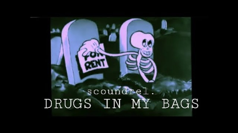 Scoundrel. / DRUGS IN MY BAGS