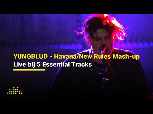 YUNGBLUD - Havana/New Rules Mash-up | Live bij 5 Essential Tracks