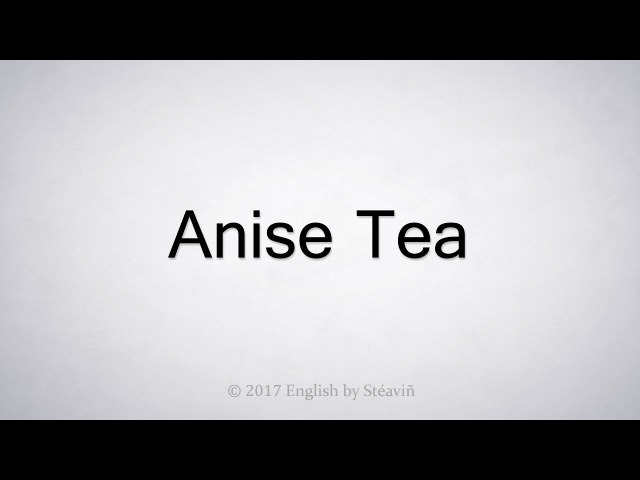 How to Pronounce Anise Tea