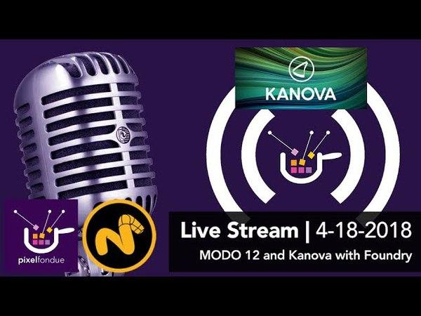 Pixel Fondue Live Stream | Interview with Foundry MODO 12 Kanova 4-18-2018