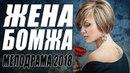 ПРЕМЬЕРА 2018 ПОРВАЛА ЖЕН / ЖЕНА БОМЖА / Русские мелодрамы 2018 новинки, фильмы 2018 HD