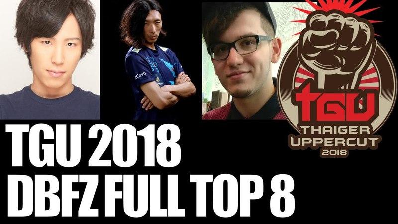 TGU 2018 DBFZ TOP 8 ➤ MOMOCHI DOGURA XAIOHAI BIGBIRD SEO Thaiger Uppercut