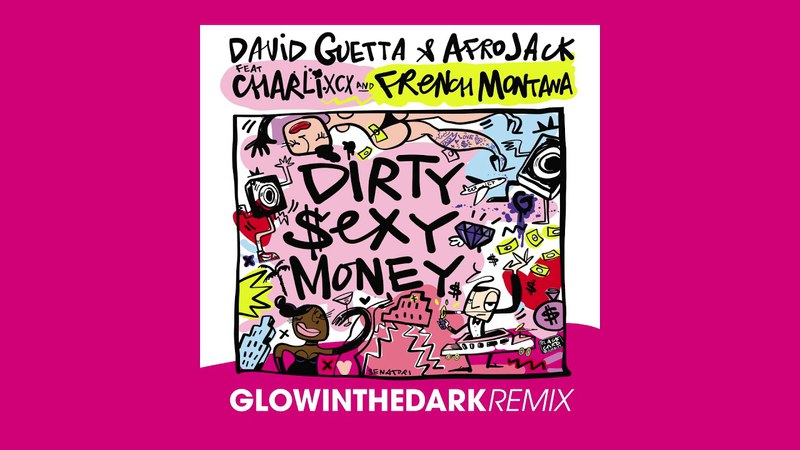 David Guetta Afrojack ft Charli XCX French Montana - Dirty Sexy Money GLOWINTHEDARK remix