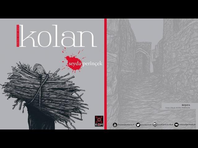 Seyda Perinçek - Rojava [ Kolan © 2017 Kom Müzik ]
