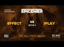 Effect vs iPlay EPICENTER XL Open game 1 Lum1Sit Autodestruction