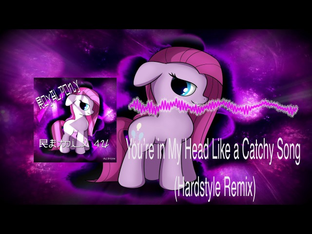 Royalpony- Youre In My head like Catchy Song (Hardstyle Remix)