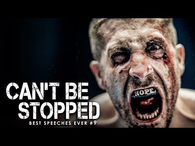Best Motivational Speech Compilation EVER 9 CAN'T BE STOPPED 30 Minutes of the Best Motivation