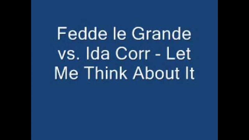 Fedde le Grande vs Ida Corr Let Me Think About It