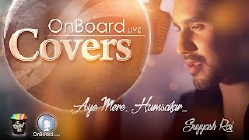 Aye Mere Humsafar (Cover) | By Suyyash Rai | FULL HD SONG | QAYAMAT SE QAYAMAT TAK | ONBOARDLIVE |