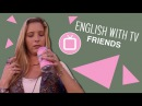 English with Friends TV: What Phoebe Finds in Her Soda
