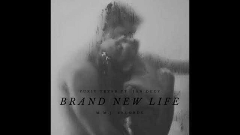 Yuriy Trysh ft. Jan Decy - A Brand New Life