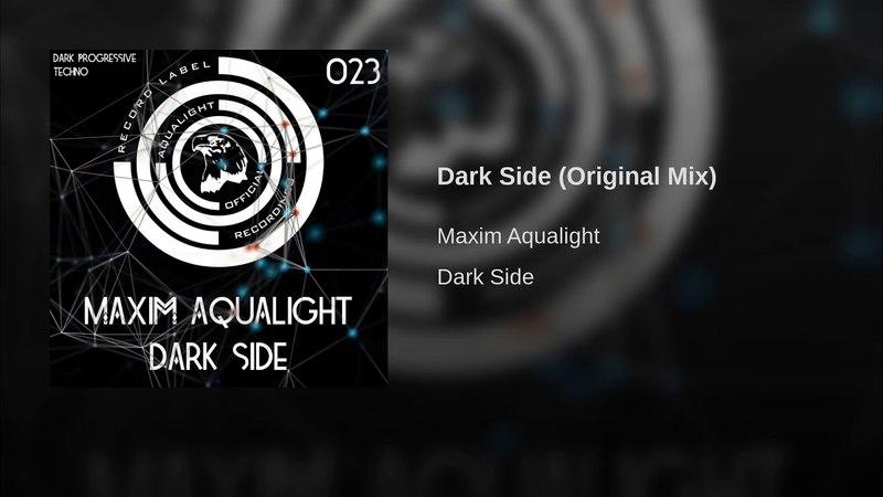 Maxim Aqualight · Dark Side Original Mix смотреть онлайн без регистрации