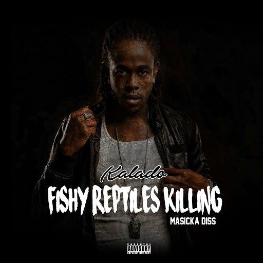Kalado альбом Fishy Reptiles Killing (Masicka Diss)