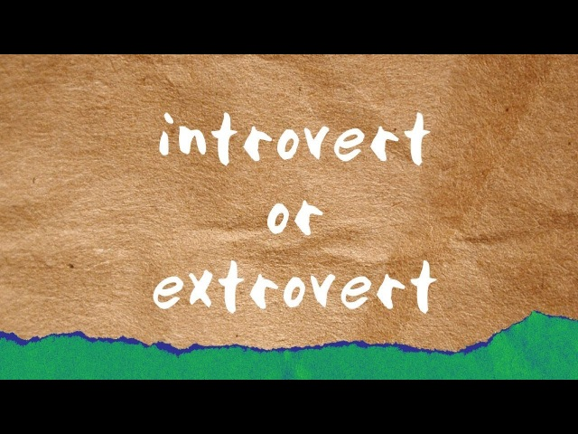 ~are you an introvert or an extrovert~