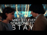❝Mike & Eleven❞ Someone to Stay