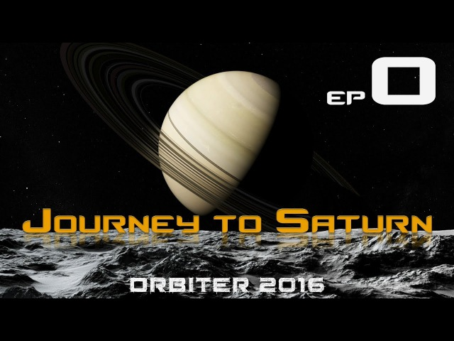 Journey to Saturn - Episode 0: Mission Planning (ORBITER 2016)