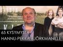 65 kysymystä Hannu Pekka Björkmanille IKITIE