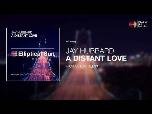 Jay Hubbard - A Distant Love ( Rick Siron Remix ) *OUT NOW*
