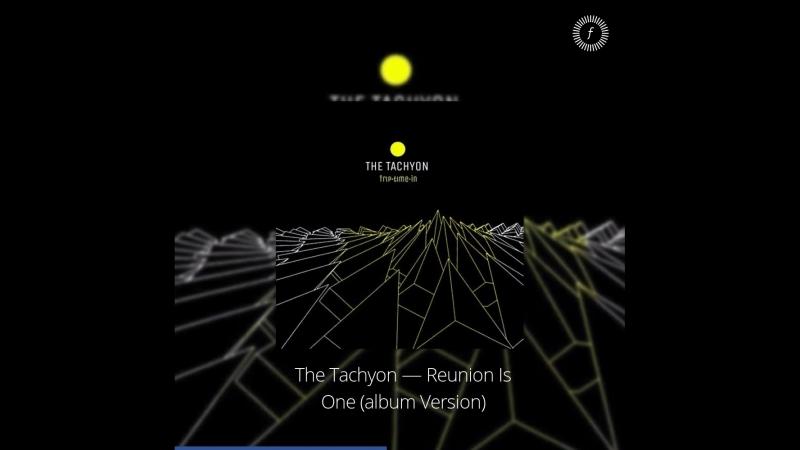 Видеопревью микса The Tachyon — Reunion Is One (album Version)