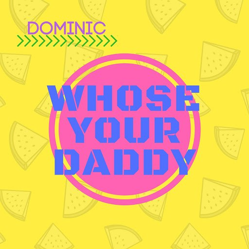 Dominic альбом Whose Your Daddy