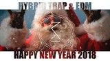 Hybrid Trap &amp EDM Mix HAPPY NEW YEAR 2018