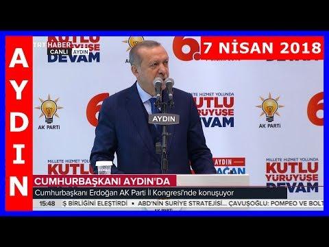 Erdoğanın Aydında Halka Hitabı ve İl Kongresi Konuşması 7.4.2018
