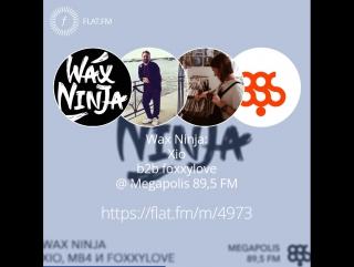 Wax Ninja: Xio back2back foxxylove — Wax Ninja @ Megapolis FM (24.07.2016)