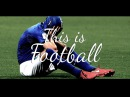 This is Football ● 2017 18