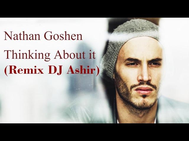Nathan Goshen - Thinking About It (Let It go) (DJ Ashir Remix)